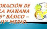 ORACIÓN DE LA MAÑANA 5o BÁSICO – IVo MEDIO
