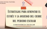 ESTRATEGIAS PARA AFRONTAR EL ESTRÉS Y LA ANSIEDAD DEL CIERRE DEL PERIODO ESCOLAR